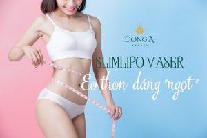 Giảm mỡ SlimLipo vaser tại Đà Nẵng: tạm biệt 'đùi hộ pháp – eo bánh mỳ'